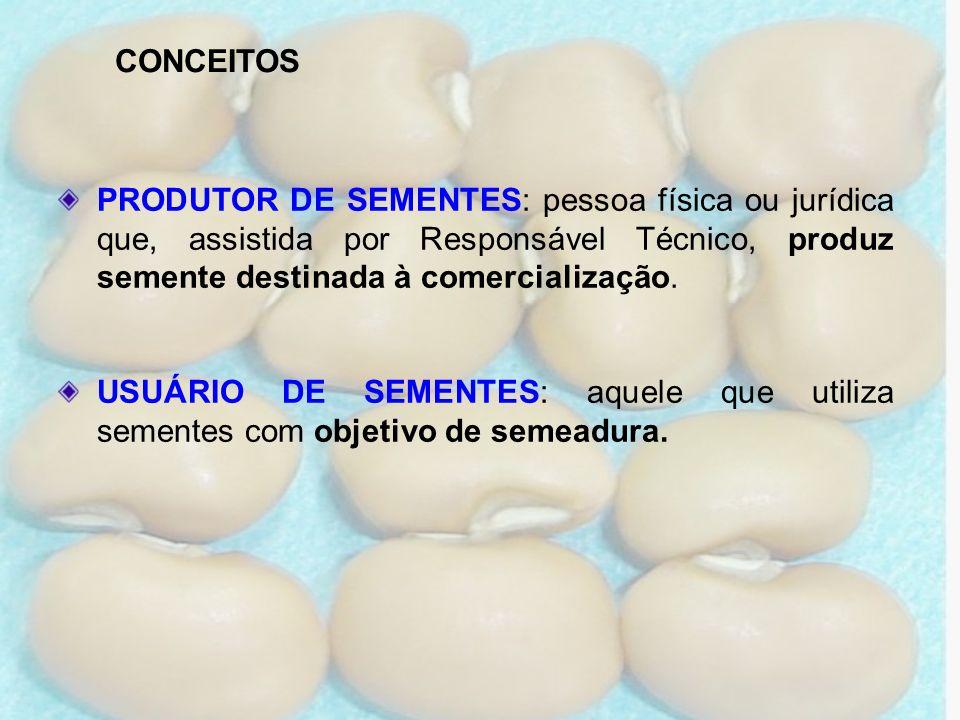CONCEITOS PRODUTOR DE SEMENTES: pessoa física ou jurídica que, assistida por Responsável Técnico, produz semente destinada à comercialização.