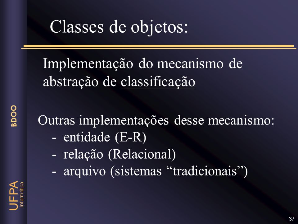 Classes de objetos: Implementação do mecanismo de abstração de classificação. Outras implementações desse mecanismo: