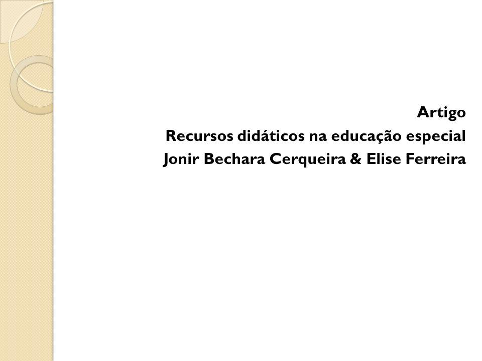 Artigo Recursos didáticos na educação especial Jonir Bechara Cerqueira & Elise Ferreira