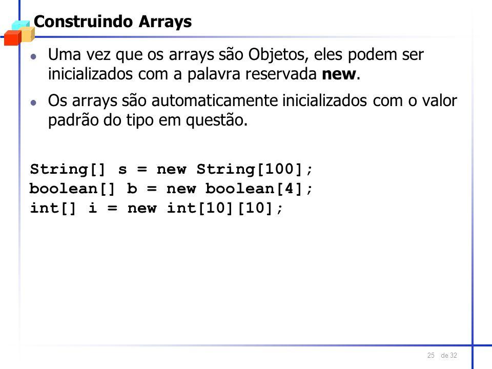 Construindo Arrays Uma vez que os arrays são Objetos, eles podem ser inicializados com a palavra reservada new.