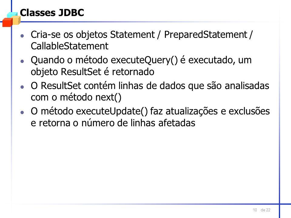 Classes JDBC Cria-se os objetos Statement / PreparedStatement / CallableStatement.