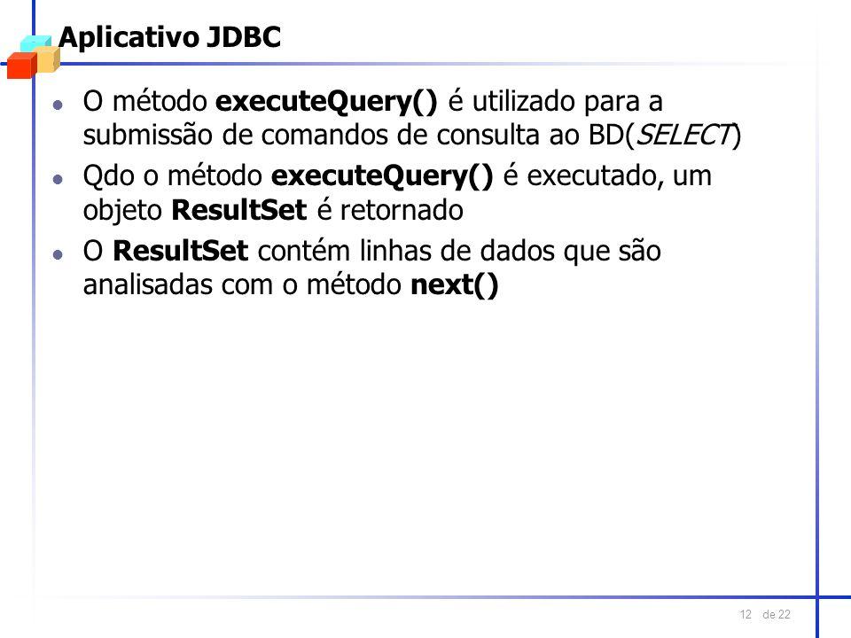 Aplicativo JDBC O método executeQuery() é utilizado para a submissão de comandos de consulta ao BD(SELECT)