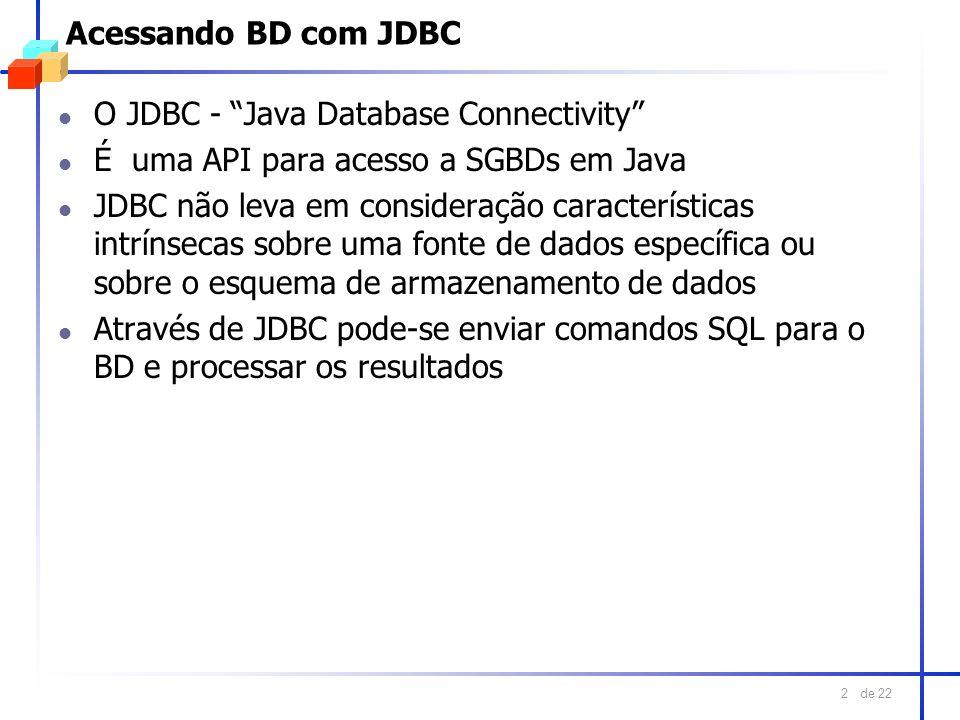 Acessando BD com JDBC O JDBC - Java Database Connectivity É uma API para acesso a SGBDs em Java.