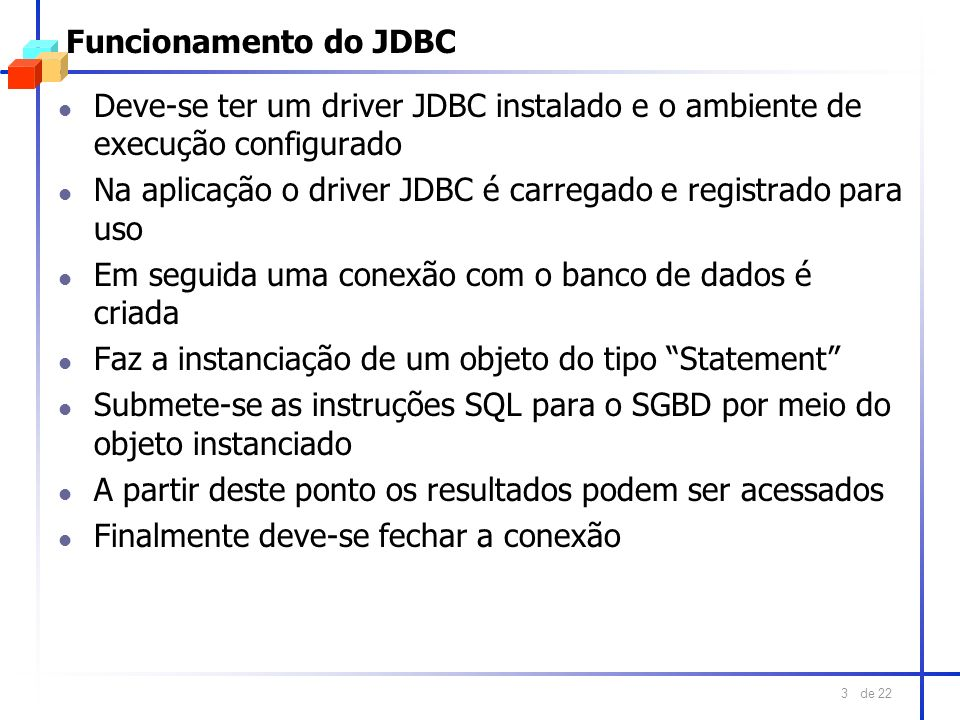 Funcionamento do JDBCDeve-se ter um driver JDBC instalado e o ambiente de execução configurado.