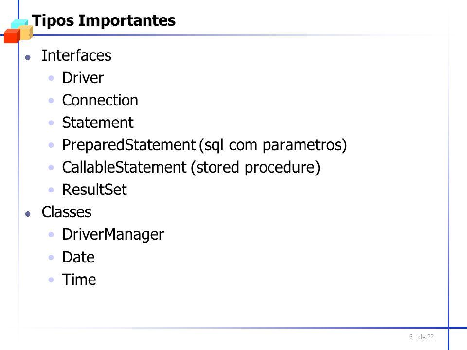 Tipos ImportantesInterfaces. Driver. Connection. Statement. PreparedStatement (sql com parametros) CallableStatement (stored procedure)