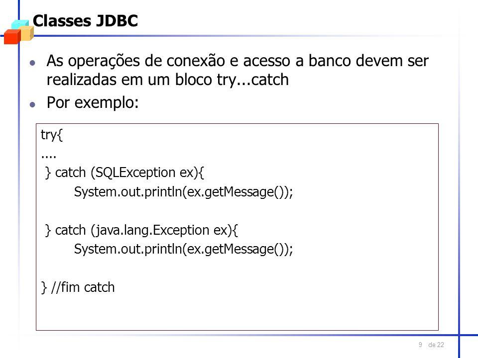 Classes JDBC As operações de conexão e acesso a banco devem ser realizadas em um bloco try...catch.