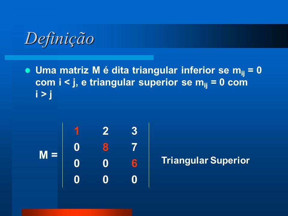 Definição Uma matriz M é dita triangular inferior se mij = 0 com i < j, e triangular superior se mij = 0 com i > j.