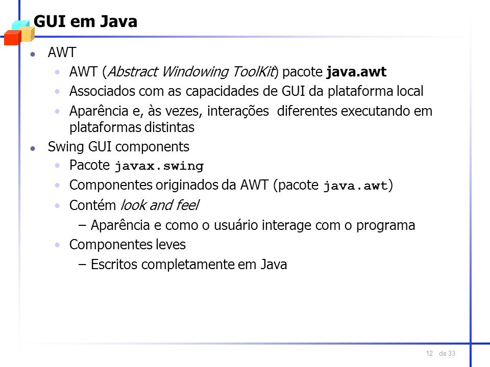 GUI em Java AWT AWT (Abstract Windowing ToolKit) pacote java.awt