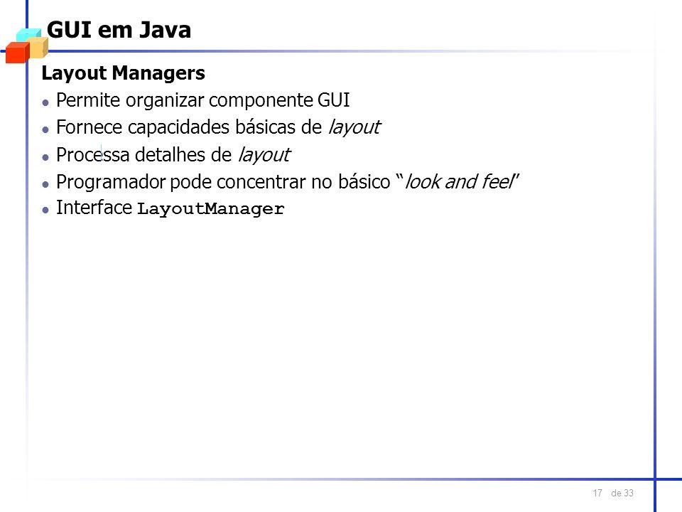 GUI em Java Layout Managers Permite organizar componente GUI