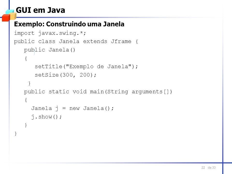 GUI em Java Exemplo: Construindo uma Janela import javax.swing.*;
