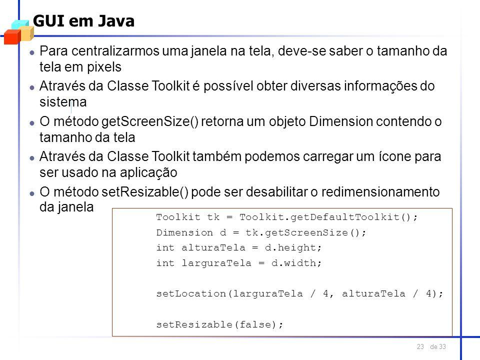 GUI em Java Para centralizarmos uma janela na tela, deve-se saber o tamanho da tela em pixels.