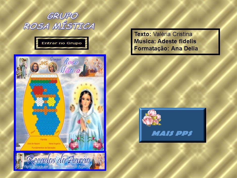 Texto: Valéria Cristina Musica: Adeste fidelis Formatação: Ana Delia