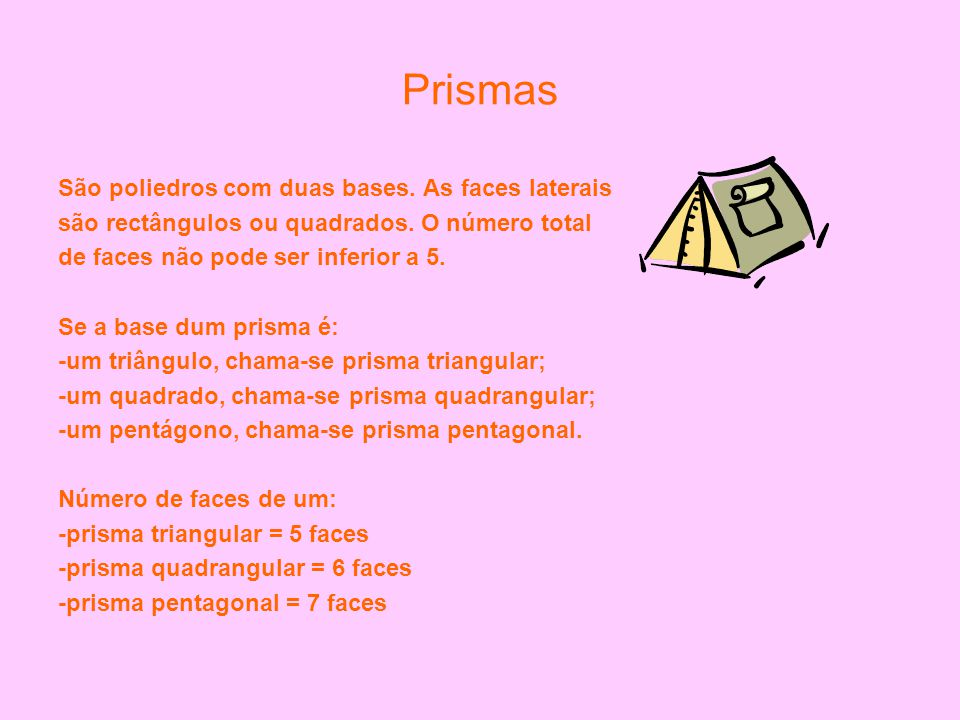 Prismas São poliedros com duas bases. As faces laterais
