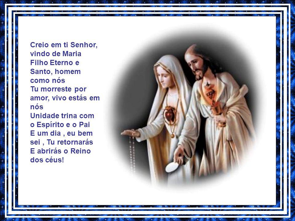 Creio em ti Senhor, vindo de Maria