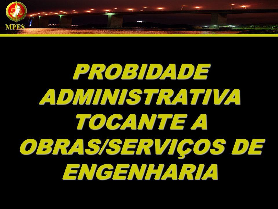 PROBIDADE ADMINISTRATIVA TOCANTE A OBRAS/SERVIÇOS DE ENGENHARIA