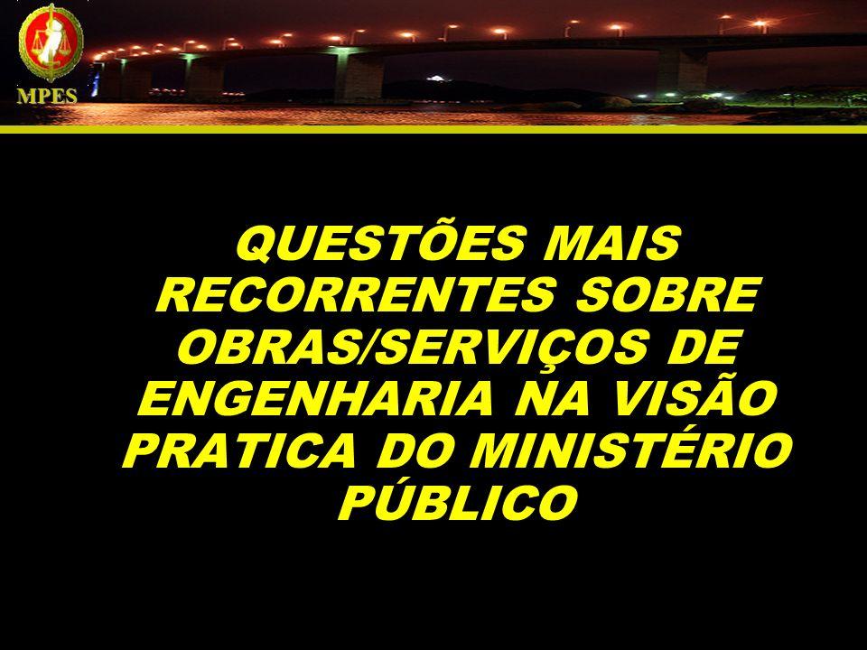 MPES QUESTÕES MAIS RECORRENTES SOBRE OBRAS/SERVIÇOS DE ENGENHARIA NA VISÃO PRATICA DO MINISTÉRIO PÚBLICO.