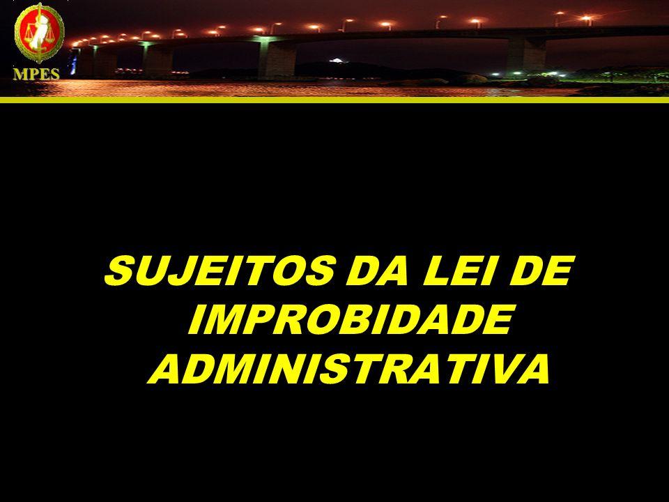 SUJEITOS DA LEI DE IMPROBIDADE ADMINISTRATIVA