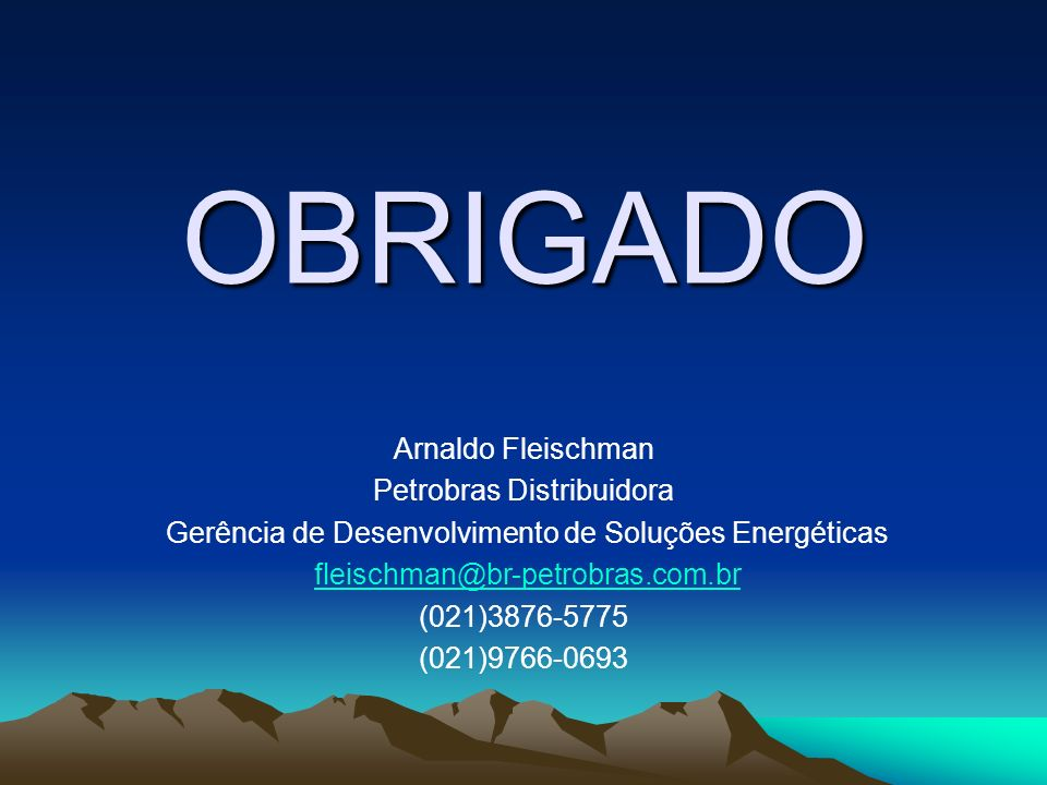 OBRIGADO Arnaldo Fleischman Petrobras Distribuidora