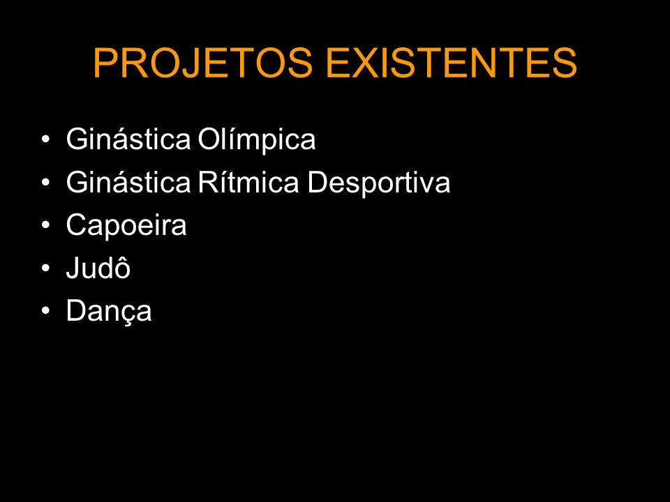 PROJETOS EXISTENTES Ginástica Olímpica Ginástica Rítmica Desportiva