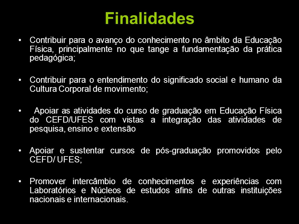 Finalidades Contribuir para o avanço do conhecimento no âmbito da Educação Física, principalmente no que tange a fundamentação da prática pedagógica;