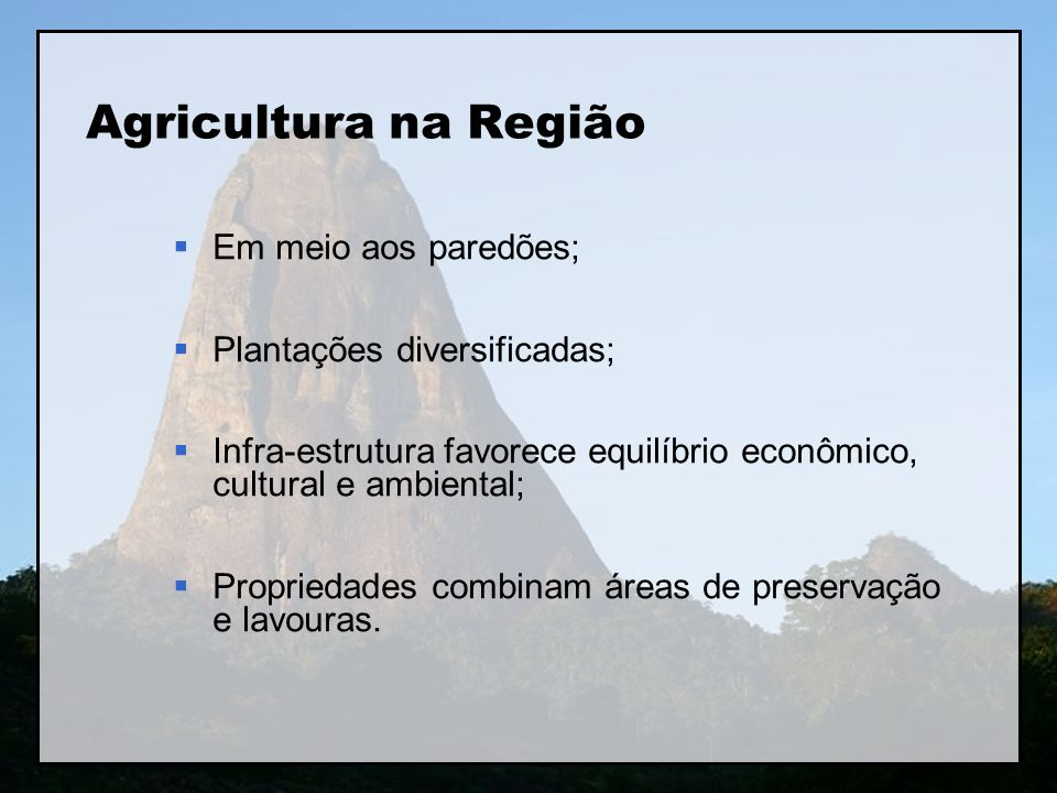Agricultura na Região Em meio aos paredões; Plantações diversificadas;