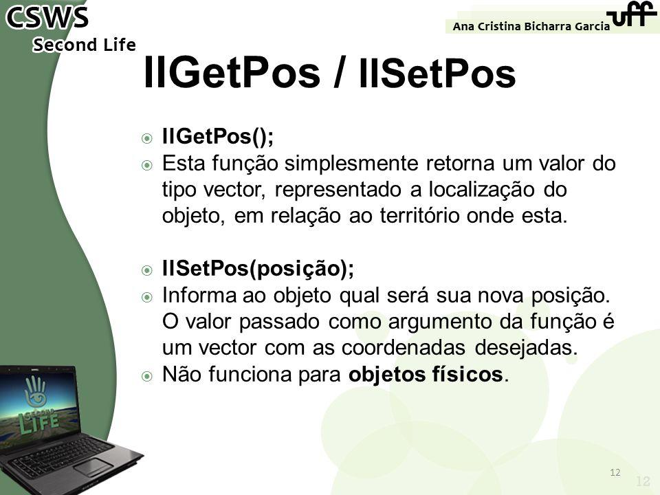 llGetPos / llSetPos llGetPos();