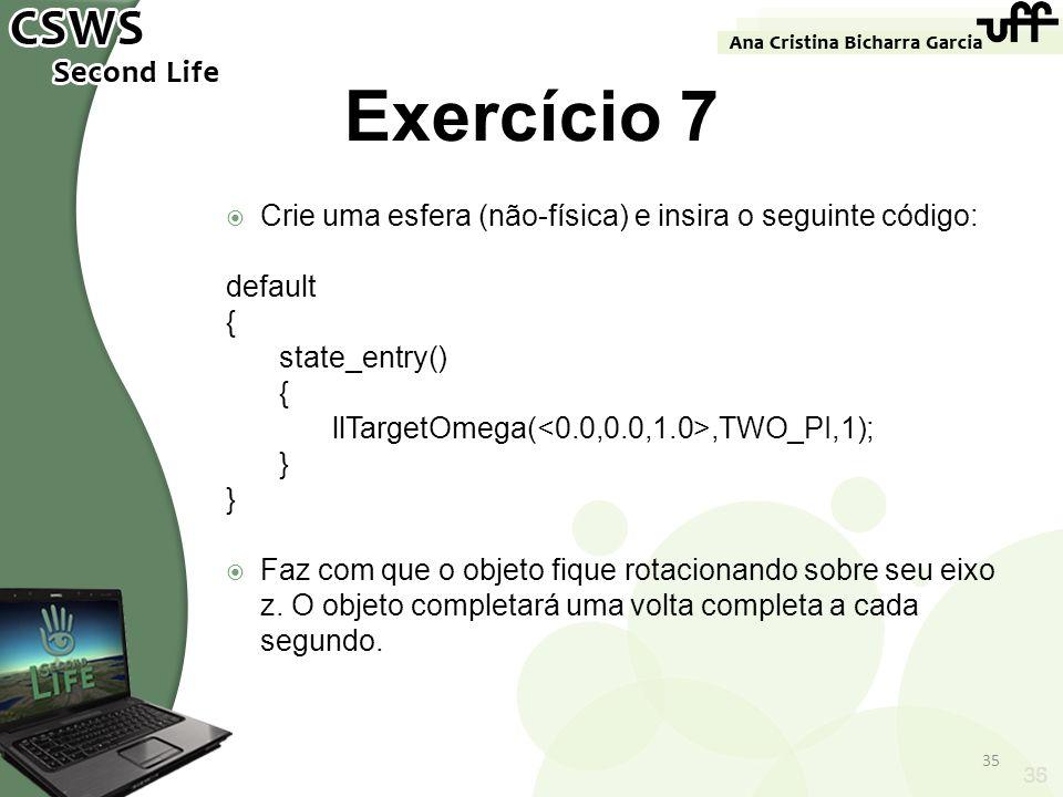 Exercício 7 Crie uma esfera (não-física) e insira o seguinte código: