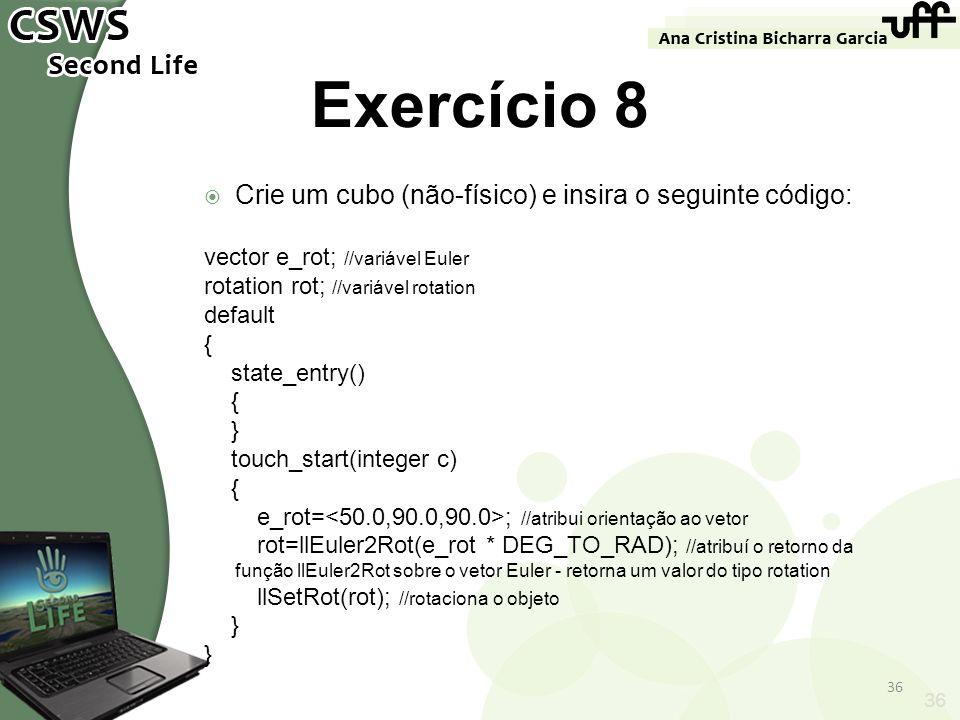 Exercício 8 Crie um cubo (não-físico) e insira o seguinte código: