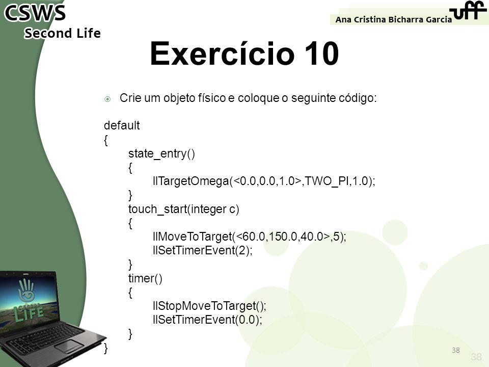 Exercício 10 Crie um objeto físico e coloque o seguinte código: