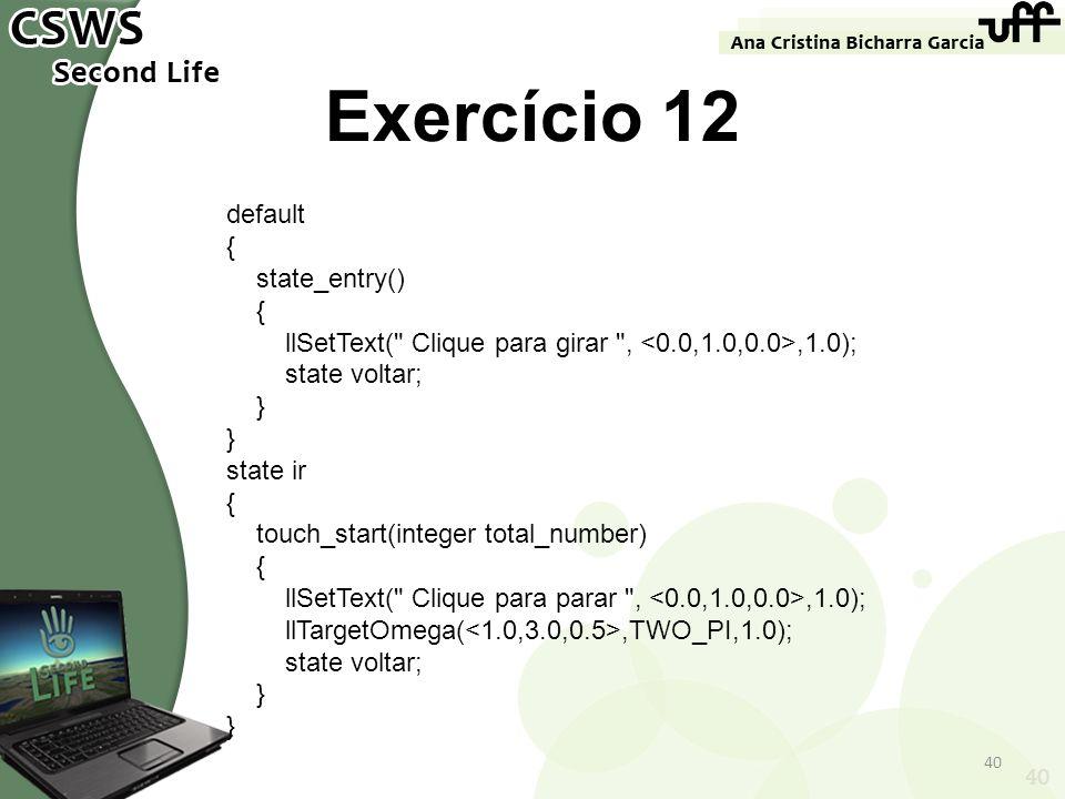 Exercício 12 default { state_entry()