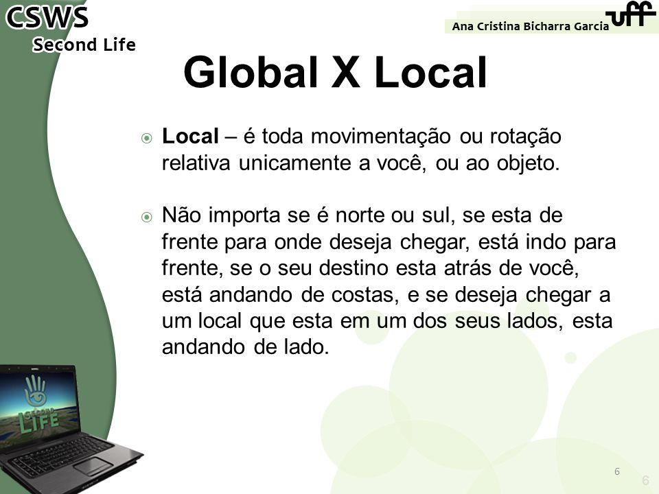 Global X Local Local – é toda movimentação ou rotação relativa unicamente a você, ou ao objeto.