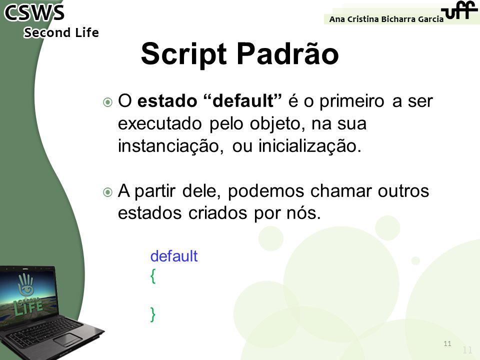 Script PadrãoO estado default é o primeiro a ser executado pelo objeto, na sua instanciação, ou inicialização.