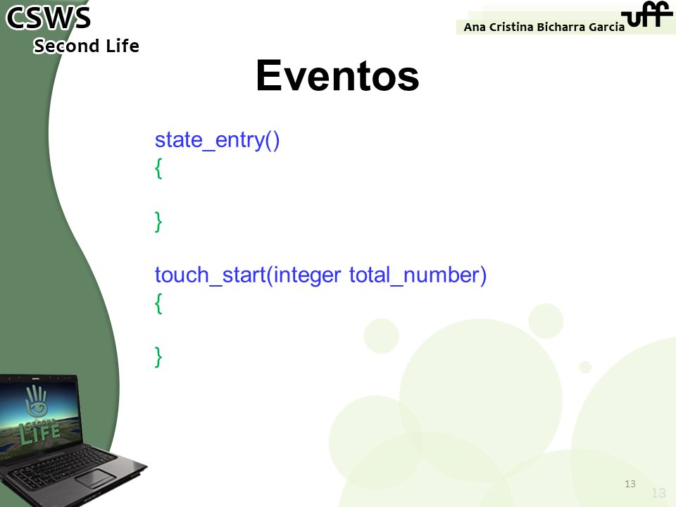 Eventos state_entry() { } touch_start(integer total_number) 13