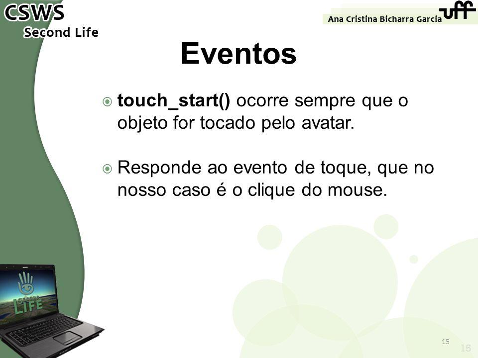Eventos touch_start() ocorre sempre que o objeto for tocado pelo avatar. Responde ao evento de toque, que no nosso caso é o clique do mouse.