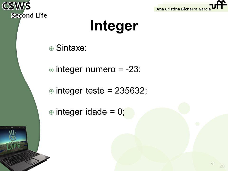 Integer Sintaxe: integer numero = -23; integer teste = 235632;