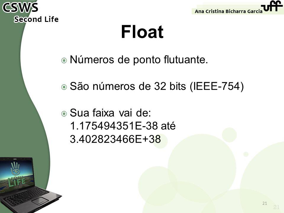 Float Números de ponto flutuante. São números de 32 bits (IEEE-754)