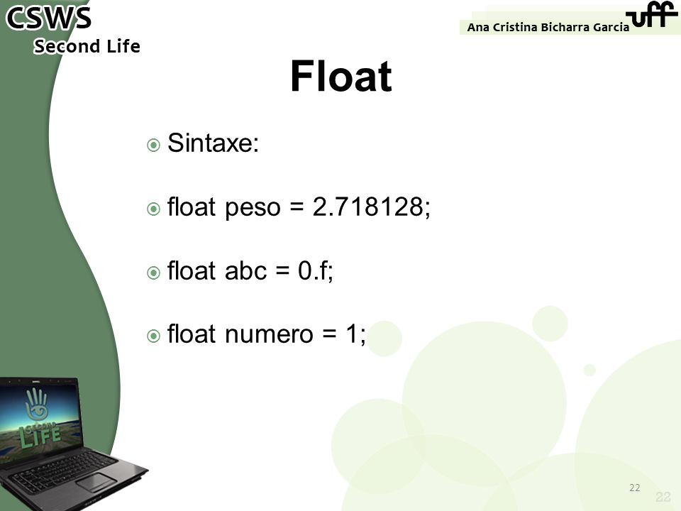 Float Sintaxe: float peso = 2.718128; float abc = 0.f;