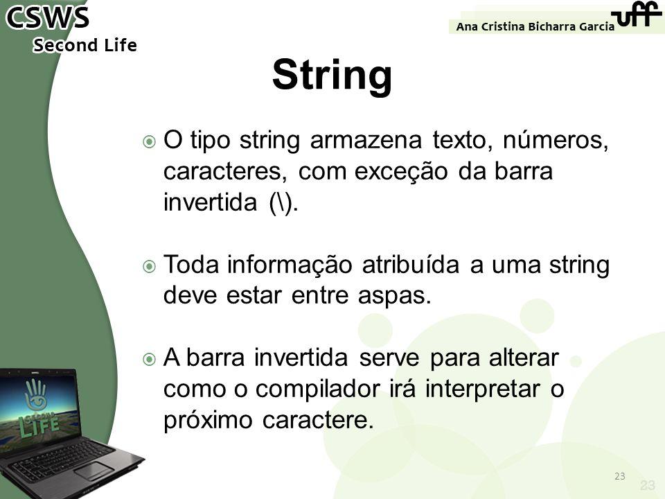 String O tipo string armazena texto, números, caracteres, com exceção da barra invertida (\).