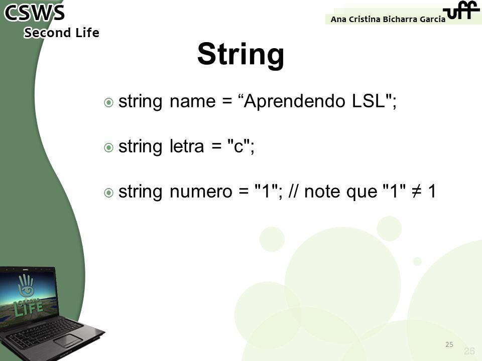 String string name = Aprendendo LSL ; string letra = c ;