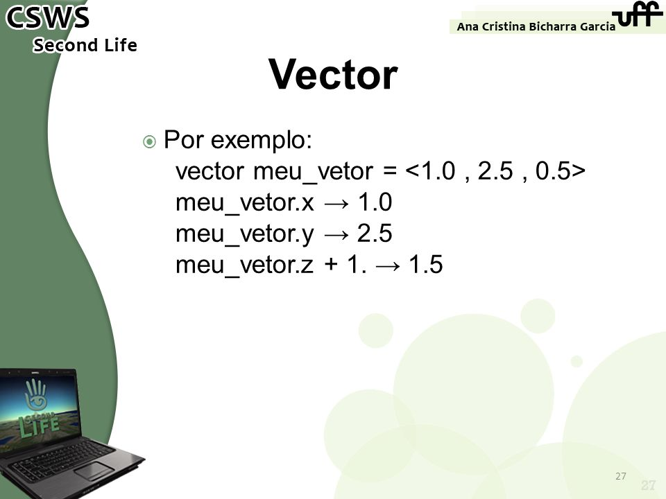 Vector Por exemplo: vector meu_vetor = <1.0 , 2.5 , 0.5>