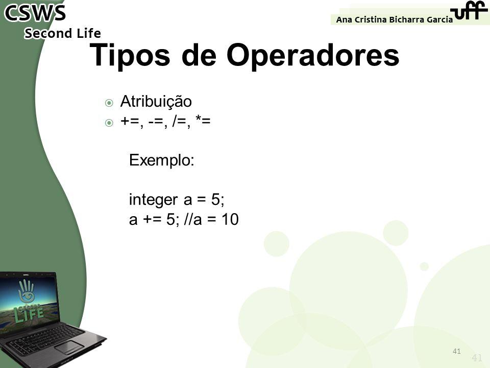 Tipos de Operadores Atribuição +=, -=, /=, *= Exemplo: integer a = 5;