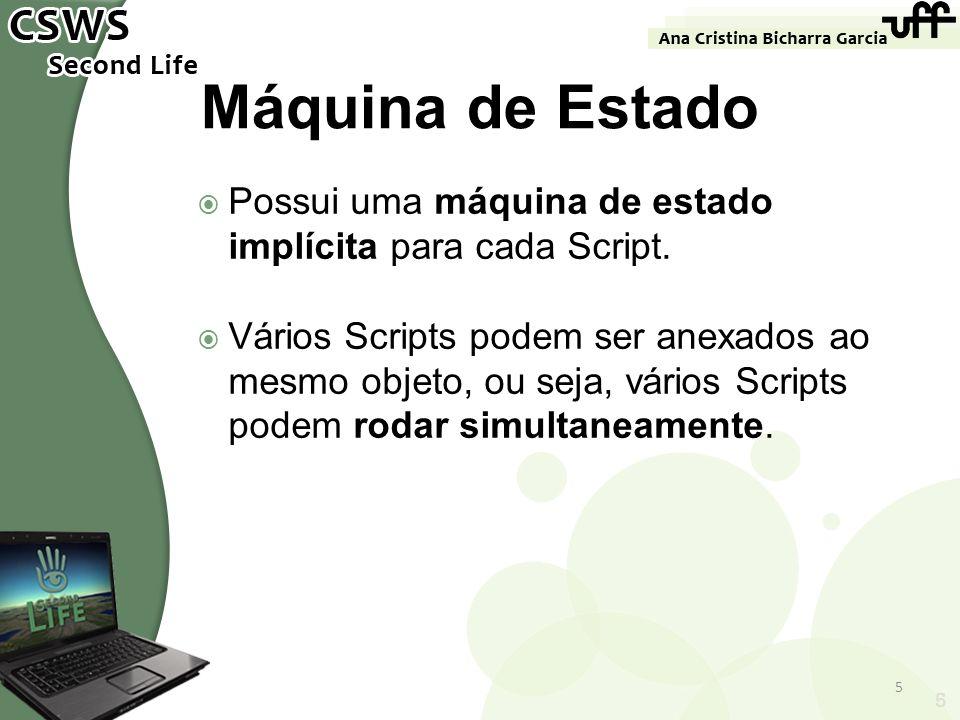 Máquina de Estado Possui uma máquina de estado implícita para cada Script.