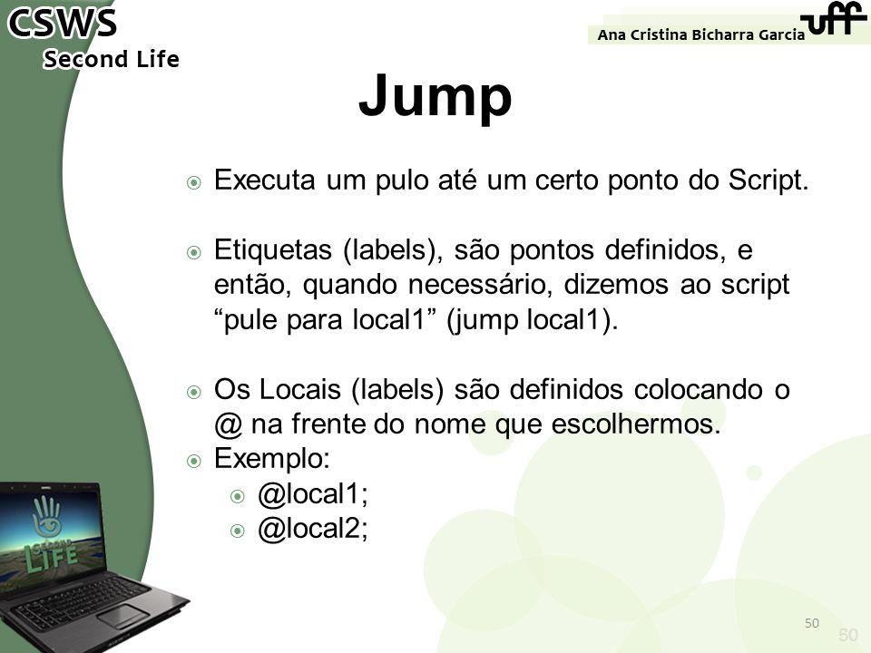 Jump Executa um pulo até um certo ponto do Script.