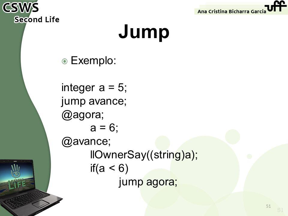 Jump Exemplo: integer a = 5; jump avance; @agora; a = 6; @avance;