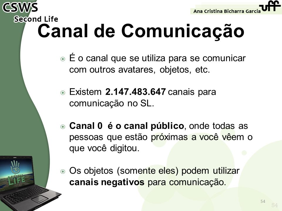 Canal de ComunicaçãoÉ o canal que se utiliza para se comunicar com outros avatares, objetos, etc.