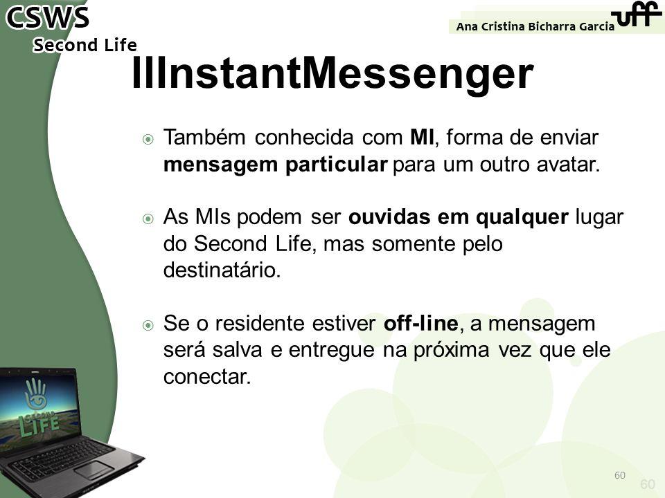 llInstantMessenger Também conhecida com MI, forma de enviar mensagem particular para um outro avatar.