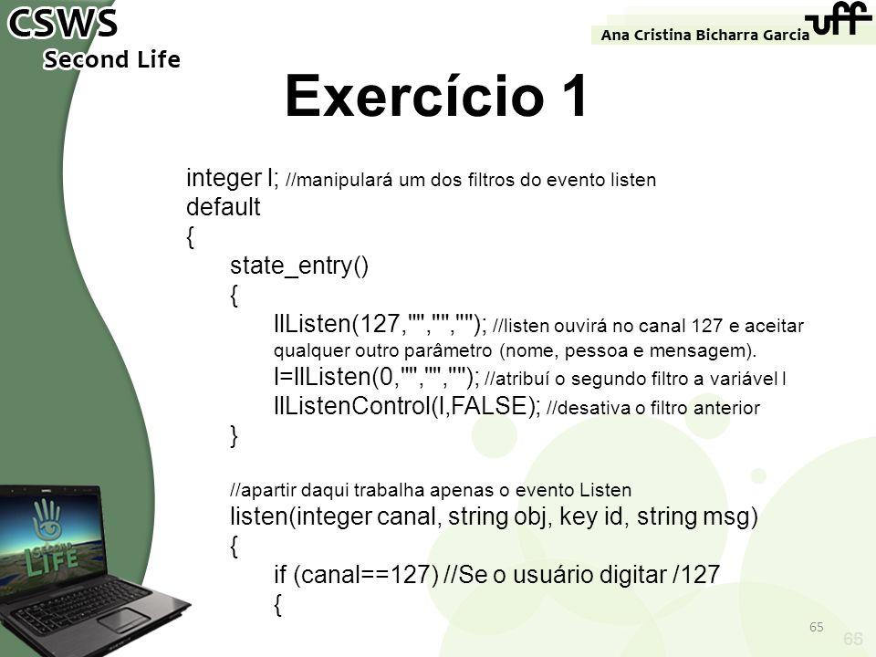Exercício 1 integer l; //manipulará um dos filtros do evento listen