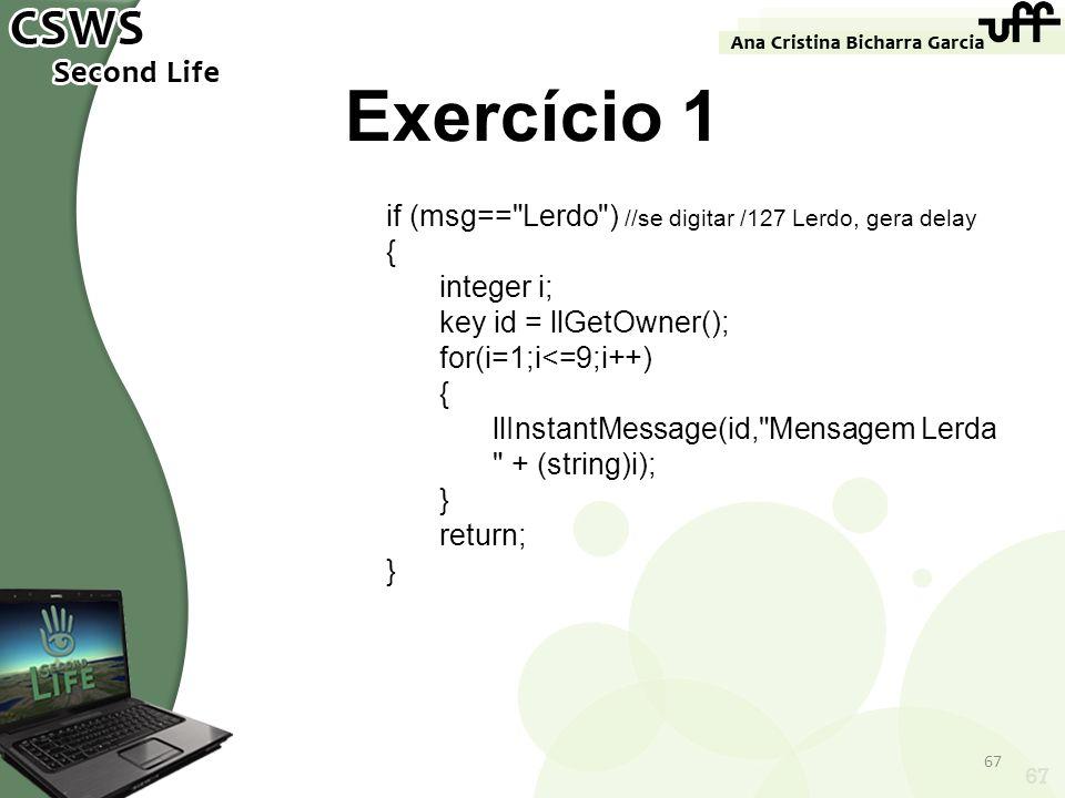 Exercício 1 if (msg== Lerdo ) //se digitar /127 Lerdo, gera delay {