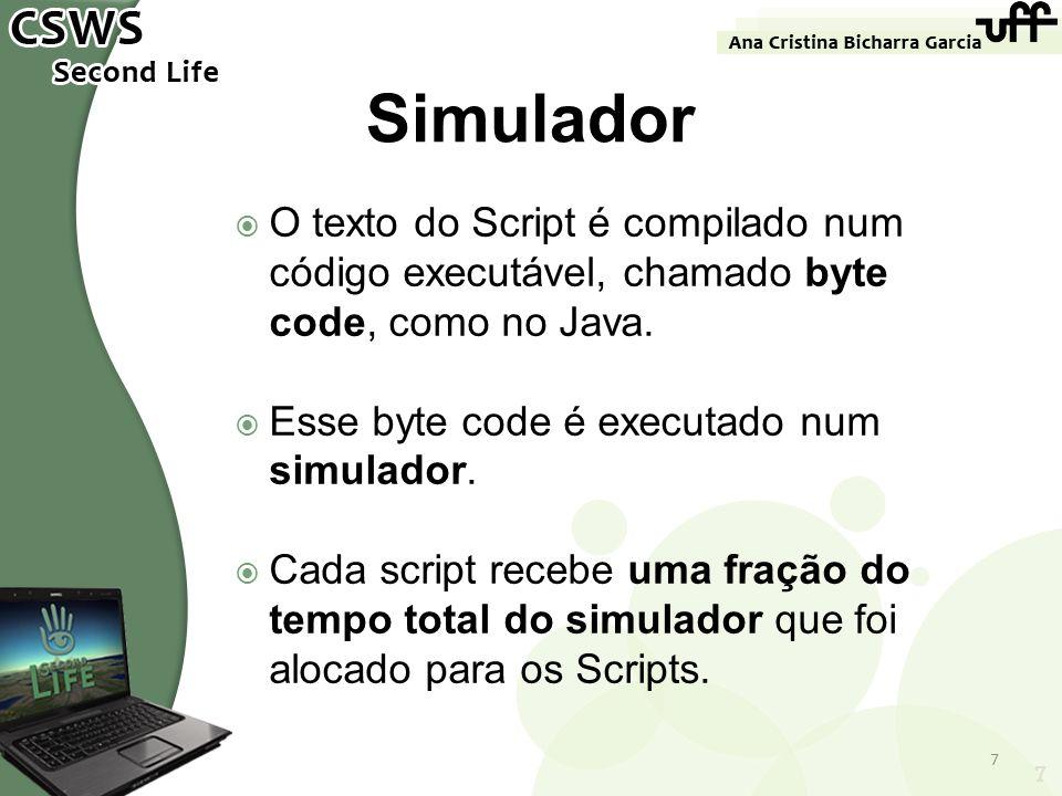 Simulador O texto do Script é compilado num código executável, chamado byte code, como no Java. Esse byte code é executado num simulador.