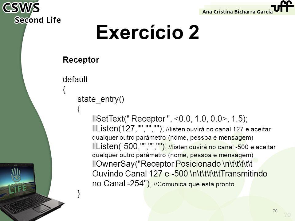 Exercício 2 Receptor default { state_entry()